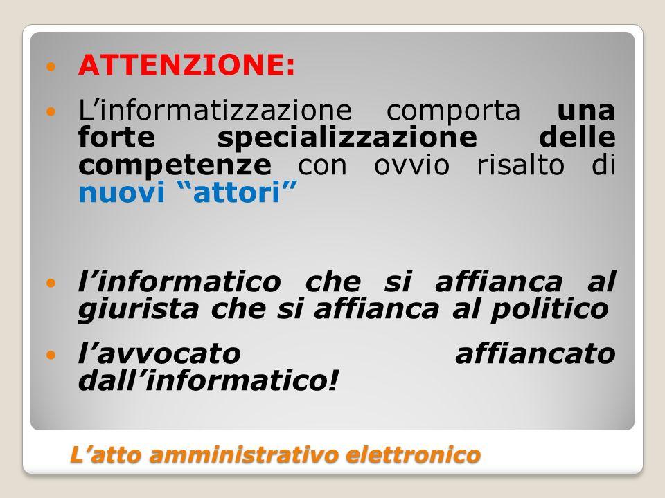 Latto amministrativo elettronico Latto amministrativo elettronico ATTENZIONE: Linformatizzazione comporta una forte specializzazione delle competenze