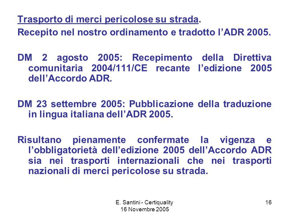 E.Santini - Certiquality 16 Novembre 2005 16 Trasporto di merci pericolose su strada.