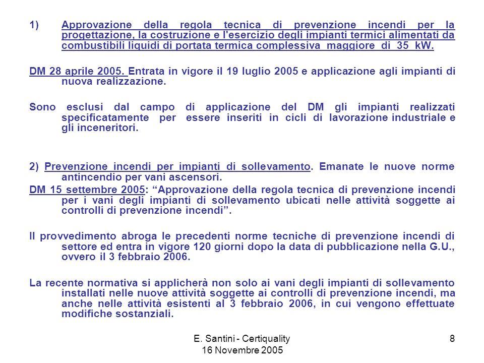 E. Santini - Certiquality 16 Novembre 2005 8 1)Approvazione della regola tecnica di prevenzione incendi per la progettazione, la costruzione e l'eserc