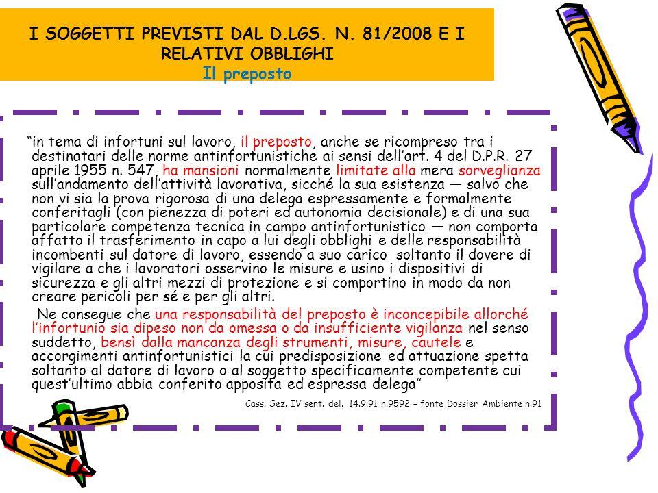 I SOGGETTI PREVISTI DAL D.LGS. N. 81/2008 E I RELATIVI OBBLIGHI Il preposto in tema di infortuni sul lavoro, il preposto, anche se ricompreso tra i de