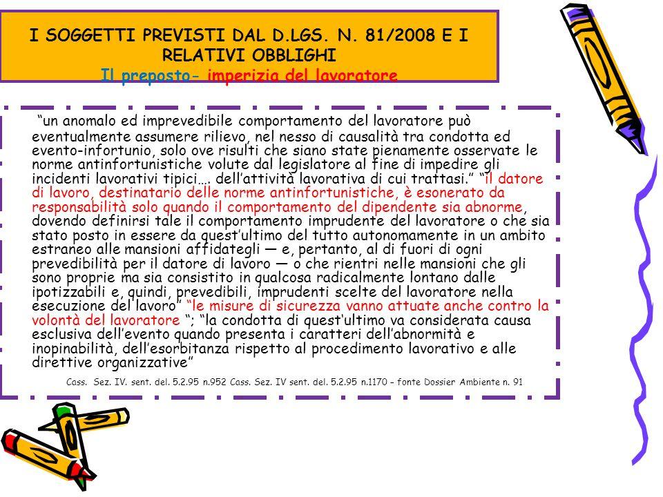 I SOGGETTI PREVISTI DAL D.LGS. N. 81/2008 E I RELATIVI OBBLIGHI Il preposto- imperizia del lavoratore un anomalo ed imprevedibile comportamento del la