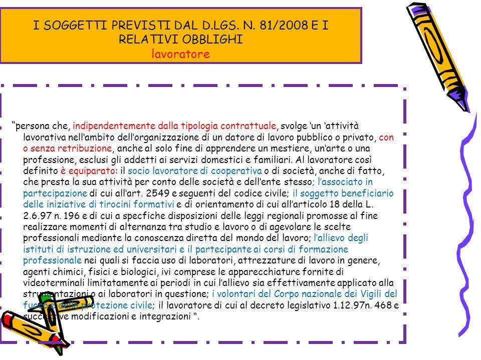 I SOGGETTI PREVISTI DAL D.LGS. N. 81/2008 E I RELATIVI OBBLIGHI lavoratore persona che, indipendentemente dalla tipologia contrattuale, svolge un atti