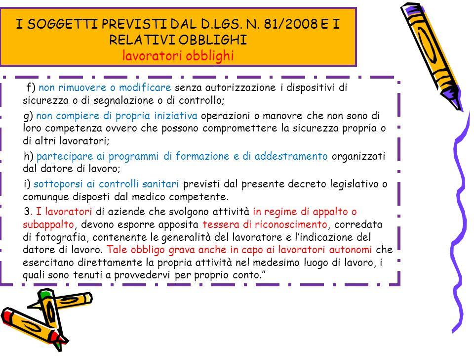I SOGGETTI PREVISTI DAL D.LGS. N. 81/2008 E I RELATIVI OBBLIGHI lavoratori obblighi f) non rimuovere o modificare senza autorizzazione i dispositivi d