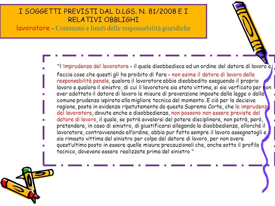 I SOGGETTI PREVISTI DAL D.LGS. N. 81/2008 E I RELATIVI OBBLIGHI lavoratore - Contenuto e limiti delle responsabilità giuridiche l imprudenza del lavor