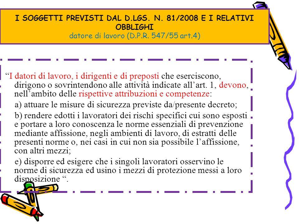 I SOGGETTI PREVISTI DAL D.LGS. N. 81/2008 E I RELATIVI OBBLIGHI datore di lavoro (D.P.R. 547/55 art.4) I datori di lavoro, i dirigenti e di preposti c