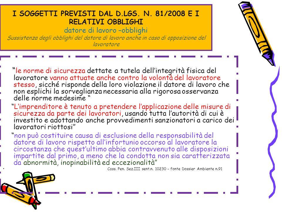 I SOGGETTI PREVISTI DAL D.LGS. N. 81/2008 E I RELATIVI OBBLIGHI datore di lavoro –obblighi Sussistenza degli obblighi del datore di lavoro anche in ca