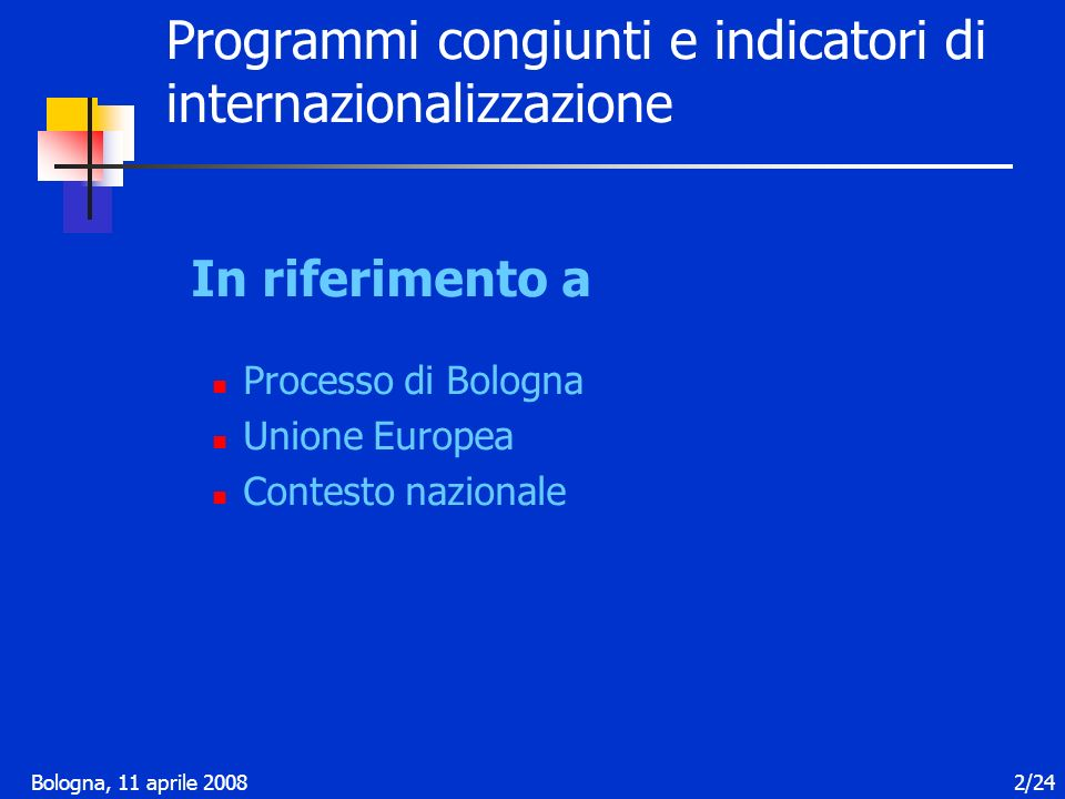 Bologna, 11 aprile 200823/24 Progetti di internazionalizzazione: La prima azione dinternazionalizzazione 1998-2000 181 progetti finanziati, 3 progetti non realizzati, 7 ancora in corso Cofinanz.