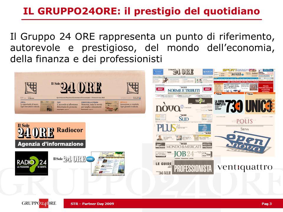 STR – Partner Day 2009 Pag 3 IL GRUPPO24ORE: il prestigio del quotidiano Il Gruppo 24 ORE rappresenta un punto di riferimento, autorevole e prestigioso, del mondo delleconomia, della finanza e dei professionisti