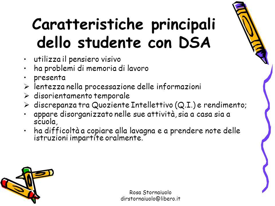 Rosa Stornaiuolo dirstornaiuolo@libero.it Caratteristiche principali dello studente con DSA utilizza il pensiero visivo ha problemi di memoria di lavo