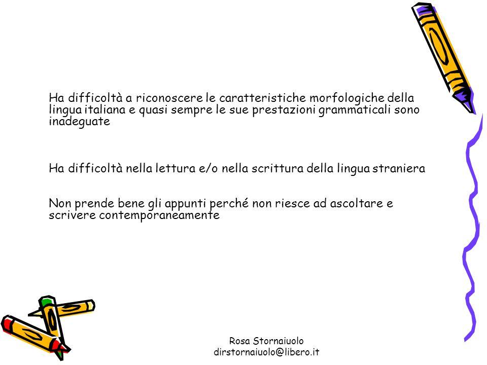 Rosa Stornaiuolo dirstornaiuolo@libero.it Ha difficoltà a riconoscere le caratteristiche morfologiche della lingua italiana e quasi sempre le sue pres