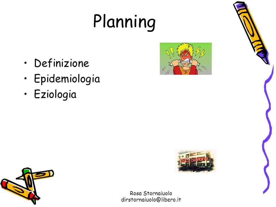 Rosa Stornaiuolo dirstornaiuolo@libero.it Planning Definizione Epidemiologia Eziologia