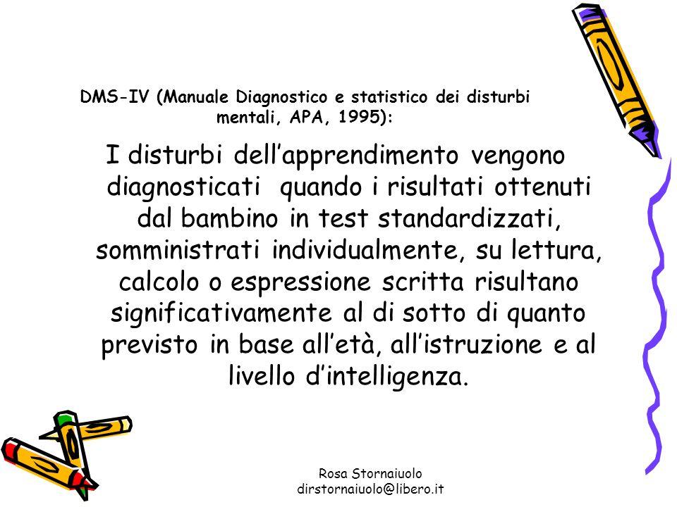 Rosa Stornaiuolo dirstornaiuolo@libero.it DMS-IV (Manuale Diagnostico e statistico dei disturbi mentali, APA, 1995): I disturbi dellapprendimento veng