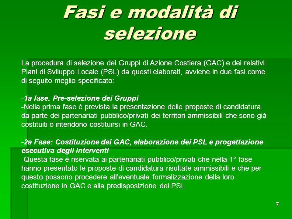 7 Fasi e modalità di selezione La procedura di selezione dei Gruppi di Azione Costiera (GAC) e dei relativi Piani di Sviluppo Locale (PSL) da questi elaborati, avviene in due fasi come di seguito meglio specificato: -1a fase.