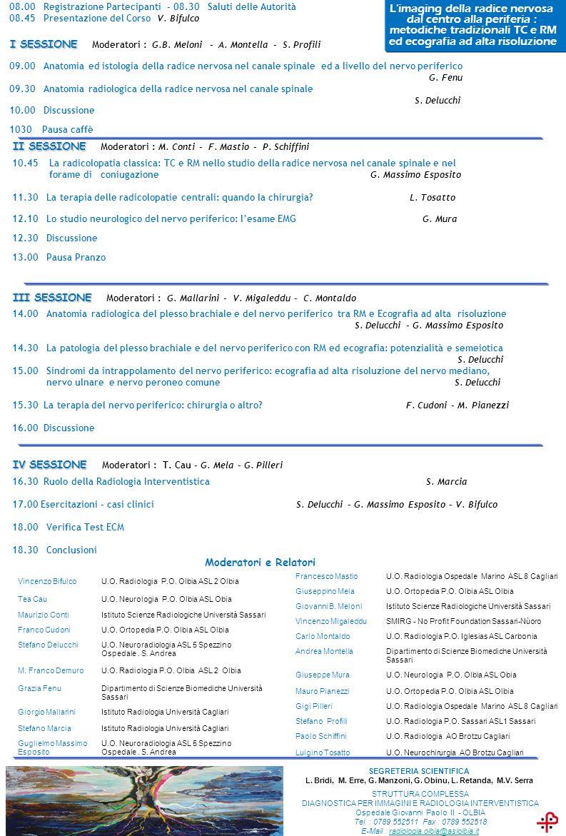I SESSIONE I SESSIONE Moderatori : G.B. Meloni - A. Montella - S. Profili Vincenzo BifulcoU.O. Radiologia P.O. Olbia ASL 2 Olbia Tea CauU.O. Neurologi