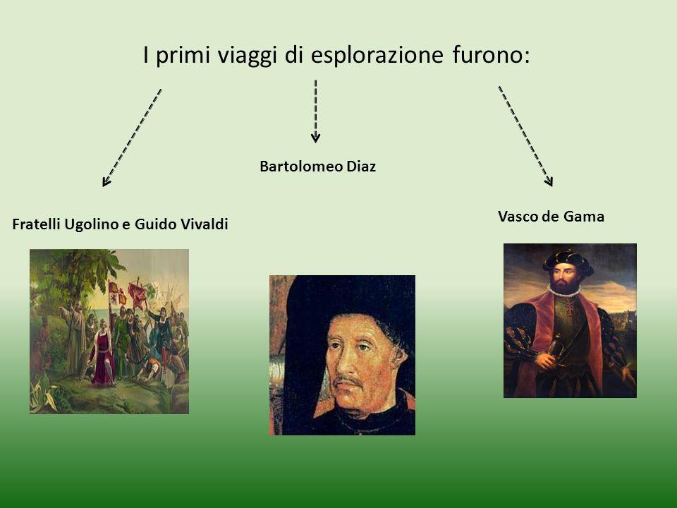 I primi viaggi di esplorazione furono: Fratelli Ugolino e Guido Vivaldi Bartolomeo Diaz Vasco de Gama