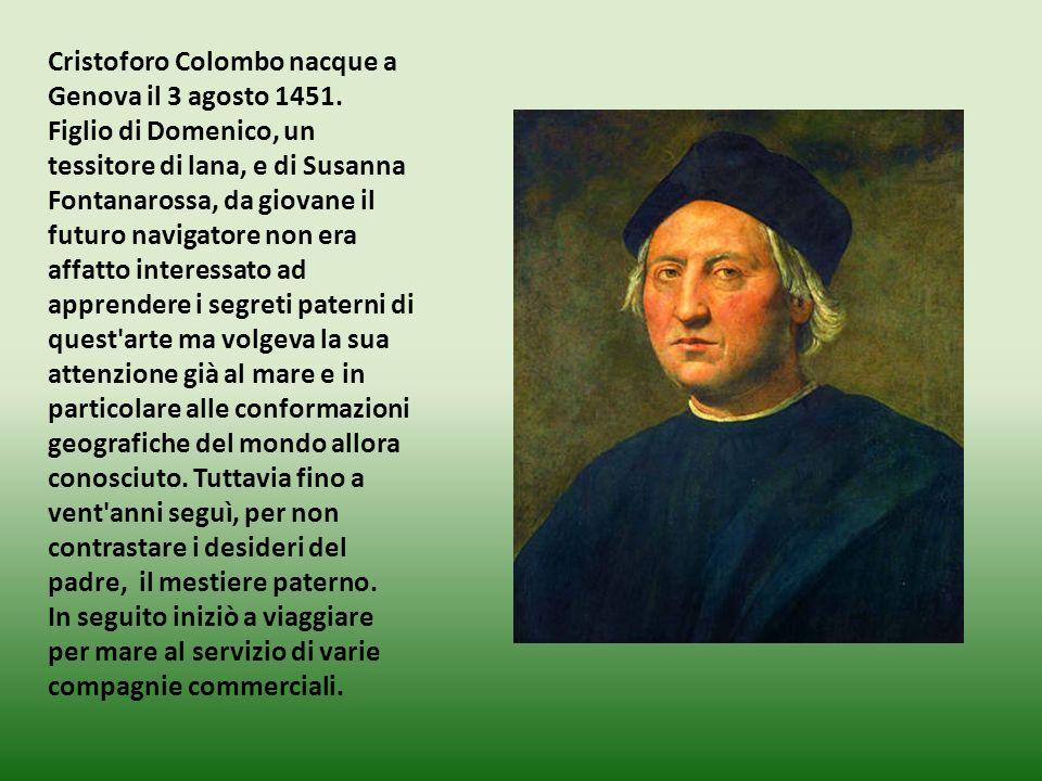 Cristoforo Colombo nacque a Genova il 3 agosto 1451. Figlio di Domenico, un tessitore di lana, e di Susanna Fontanarossa, da giovane il futuro navigat