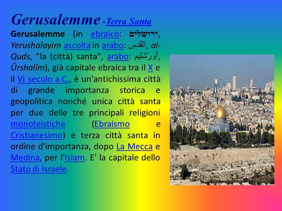 Gerusalemme -Terra SantaTerra Santa Gerusalemme (in ebraico: ירושלים, Yerushalayim ascolta in arabo: القُدس, al- Quds,