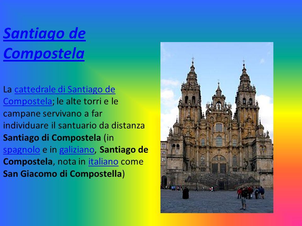 Santiago de Compostela La cattedrale di Santiago de Compostela; le alte torri e le campane servivano a far individuare il santuario da distanza Santia