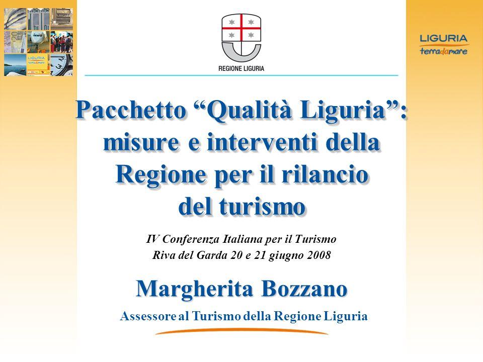 Pacchetto Qualità Liguria: misure e interventi della Regione per il rilancio del turismo IV Conferenza Italiana per il Turismo Riva del Garda 20 e 21