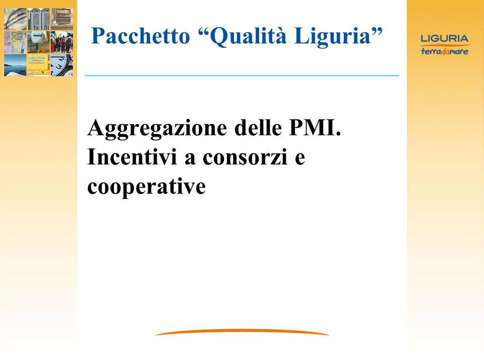 Aggregazione delle PMI. Incentivi a consorzi e cooperative Pacchetto Qualità Liguria