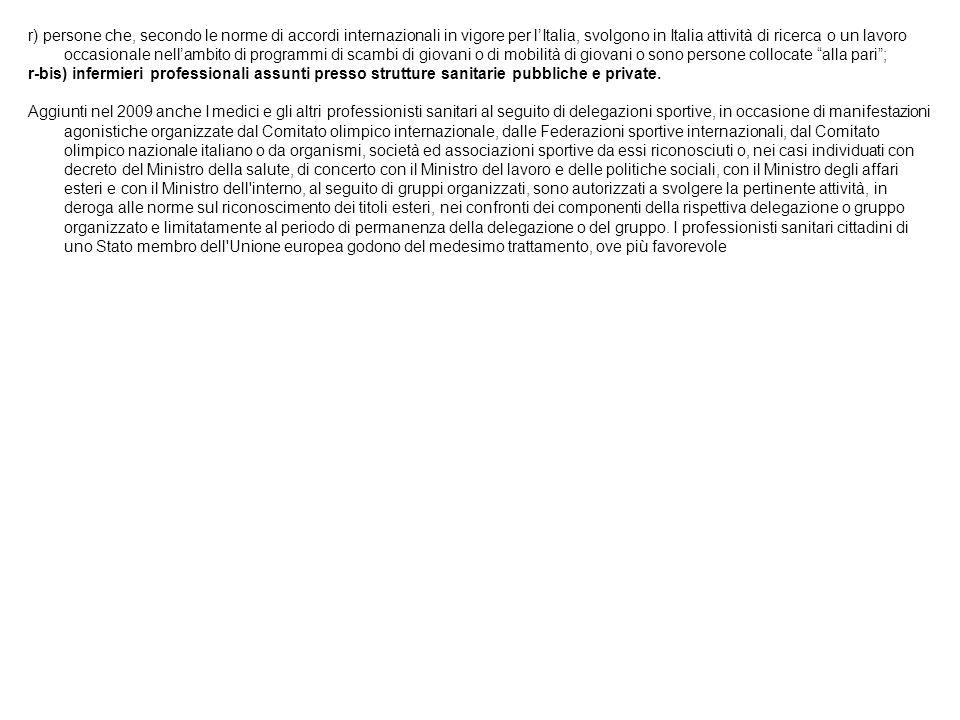 r) persone che, secondo le norme di accordi internazionali in vigore per lItalia, svolgono in Italia attività di ricerca o un lavoro occasionale nella