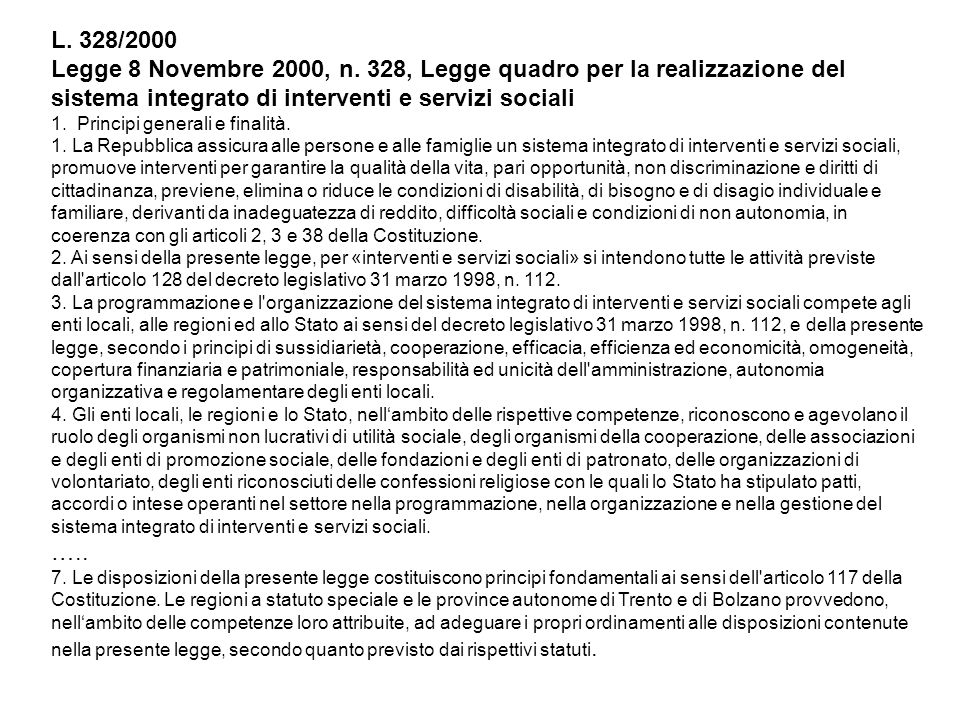 L. 328/2000 Legge 8 Novembre 2000, n. 328, Legge quadro per la realizzazione del sistema integrato di interventi e servizi sociali 1. Principi general