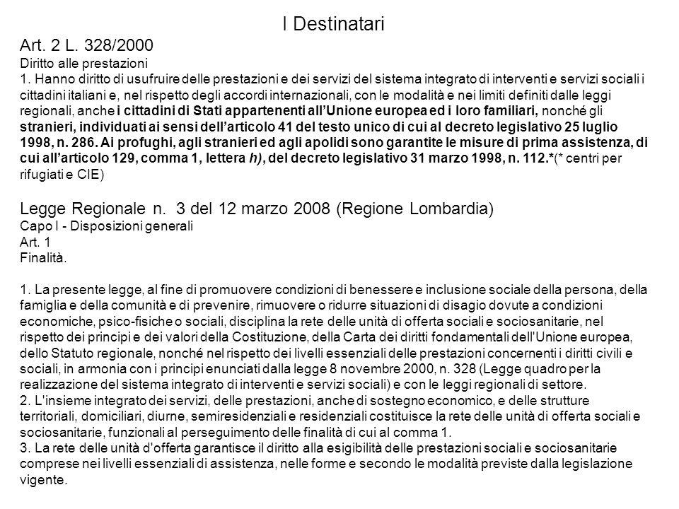 I Destinatari Art. 2 L. 328/2000 Diritto alle prestazioni 1. Hanno diritto di usufruire delle prestazioni e dei servizi del sistema integrato di inter