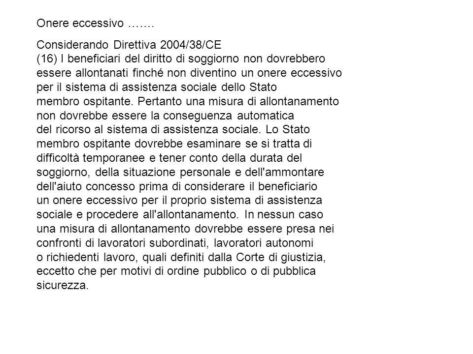 Onere eccessivo ……. Considerando Direttiva 2004/38/CE (16) I beneficiari del diritto di soggiorno non dovrebbero essere allontanati finché non diventi