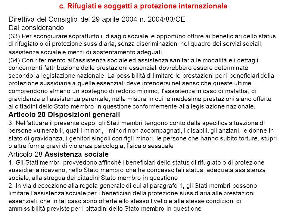 c. Rifugiati e soggetti a protezione internazionale Direttiva del Consiglio del 29 aprile 2004 n. 2004/83/CE Dai considerando (33) Per scongiurare sop