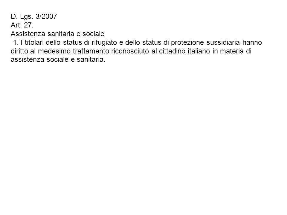 D. Lgs. 3/2007 Art. 27. Assistenza sanitaria e sociale 1. I titolari dello status di rifugiato e dello status di protezione sussidiaria hanno diritto