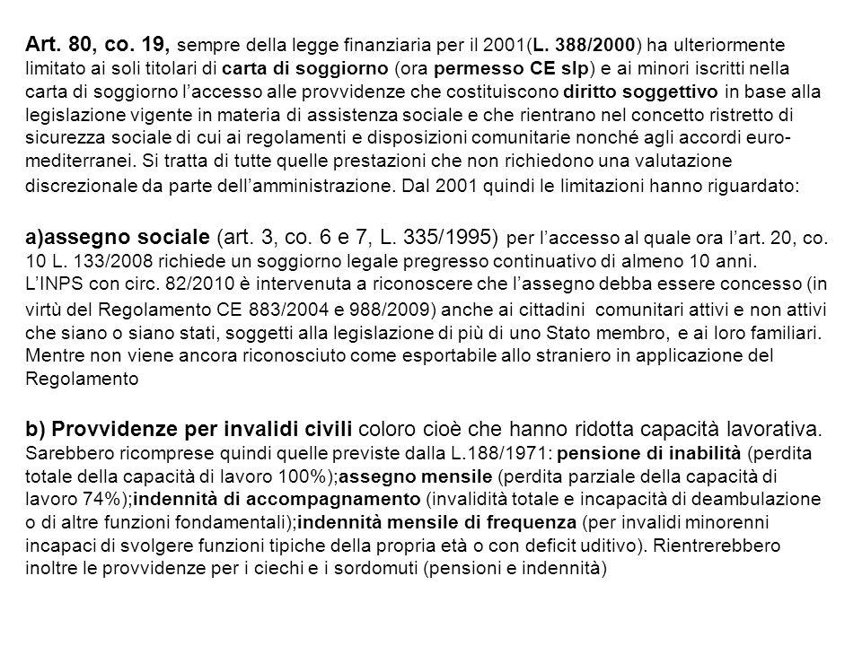 Art. 80, co. 19, sempre della legge finanziaria per il 2001(L. 388/2000) ha ulteriormente limitato ai soli titolari di carta di soggiorno (ora permess