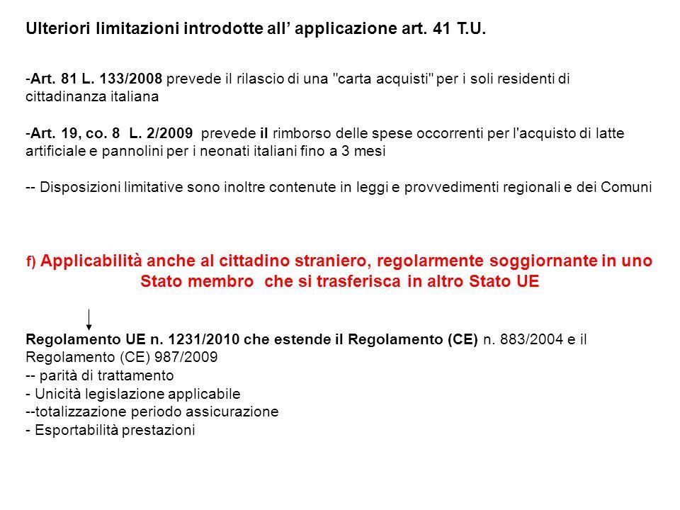 Ulteriori limitazioni introdotte all applicazione art. 41 T.U. -Art. 81 L. 133/2008 prevede il rilascio di una