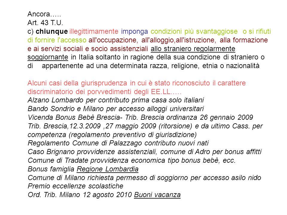 Ancora….. Art. 43 T.U. c) chiunque illegittimamente imponga condizioni più svantaggiose o si rifiuti di fornire l'accesso all'occupazione, all'alloggi