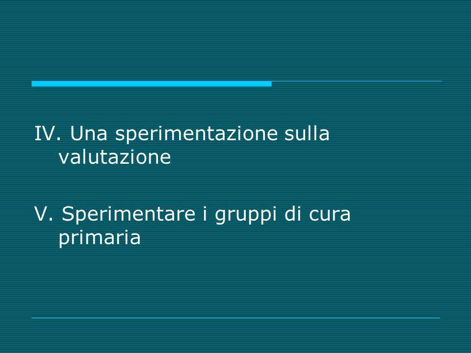 IV. Una sperimentazione sulla valutazione V. Sperimentare i gruppi di cura primaria