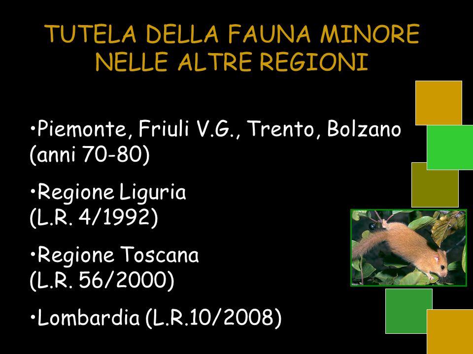 TUTELA DELLA FAUNA MINORE NELLE ALTRE REGIONI Piemonte, Friuli V.G., Trento, Bolzano (anni 70-80) Regione Liguria (L.R. 4/1992) Regione Toscana (L.R.