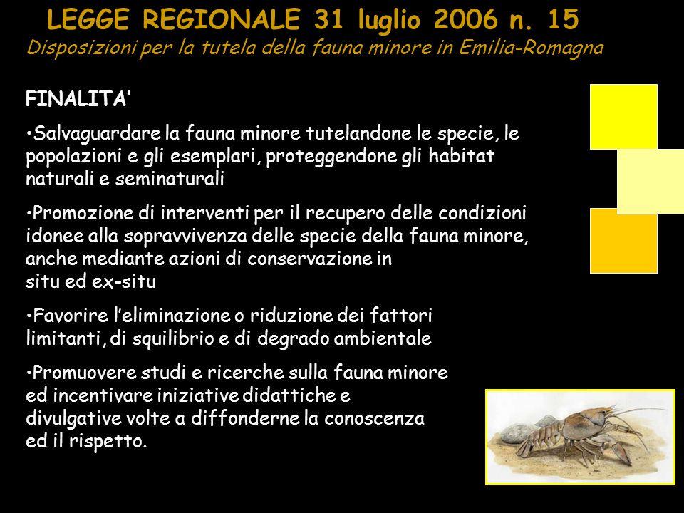 LEGGE REGIONALE 31 luglio 2006 n. 15 Disposizioni per la tutela della fauna minore in Emilia-Romagna FINALITA Salvaguardare la fauna minore tutelandon