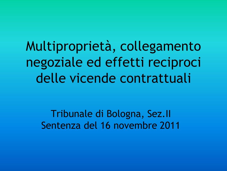 Multiproprietà, collegamento negoziale ed effetti reciproci delle vicende contrattuali Tribunale di Bologna, Sez.II Sentenza del 16 novembre 2011