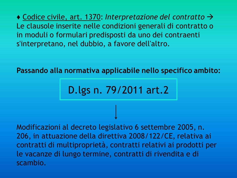 Codice civile, art. 1370: Interpretazione del contratto Le clausole inserite nelle condizioni generali di contratto o in moduli o formulari predispost