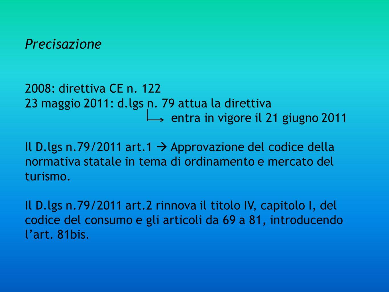 Precisazione 2008: direttiva CE n. 122 23 maggio 2011: d.lgs n. 79 attua la direttiva entra in vigore il 21 giugno 2011 Il D.lgs n.79/2011 art.1 Appro