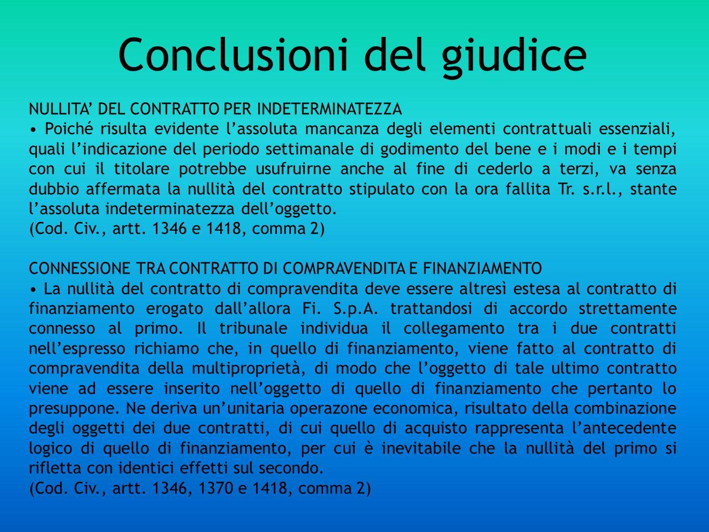 Conclusioni del giudice NULLITA DEL CONTRATTO PER INDETERMINATEZZA Poiché risulta evidente lassoluta mancanza degli elementi contrattuali essenziali,