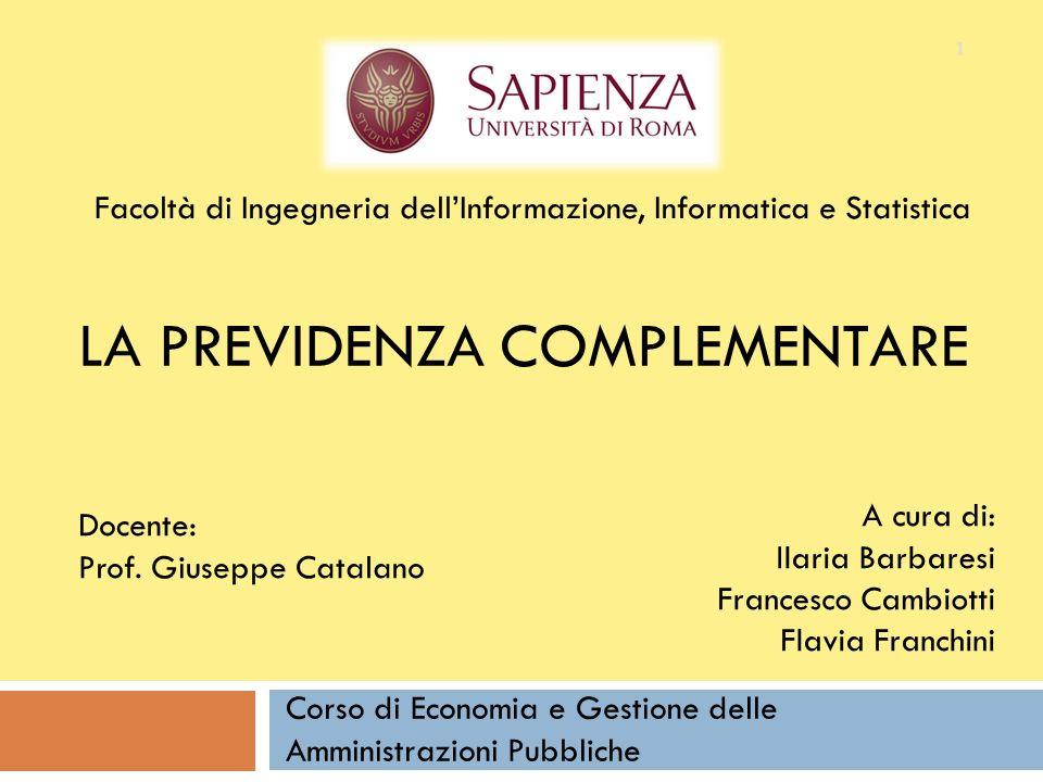 A cura di: Ilaria Barbaresi Francesco Cambiotti Flavia Franchini Corso di Economia e Gestione delle Amministrazioni Pubbliche 1 LA PREVIDENZA COMPLEME