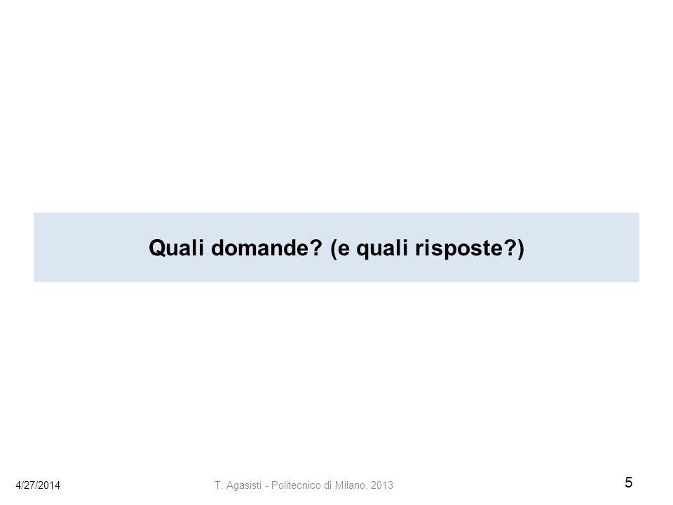 Quali domande? (e quali risposte?) 4/27/2014 5 T. Agasisti - Politecnico di Milano, 2013