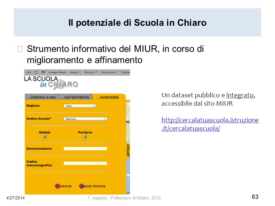 Il potenziale di Scuola in Chiaro Strumento informativo del MIUR, in corso di miglioramento e affinamento 4/27/2014 63 T.
