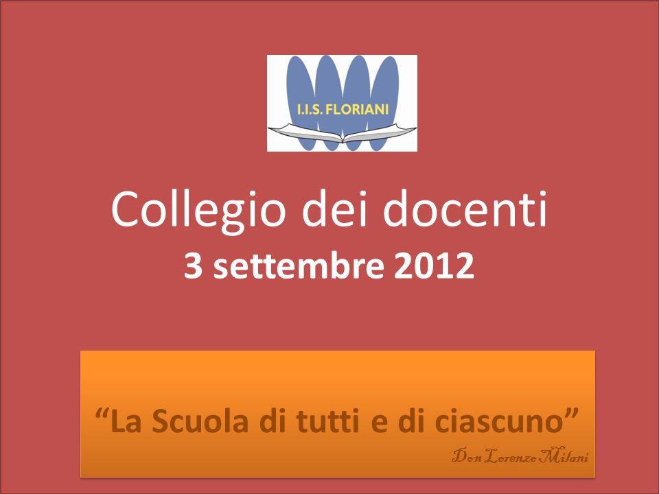 Collegio dei docenti 3 settembre 2012 La Scuola di tutti e di ciascuno Don Lorenzo Milani La Scuola di tutti e di ciascuno Don Lorenzo Milani