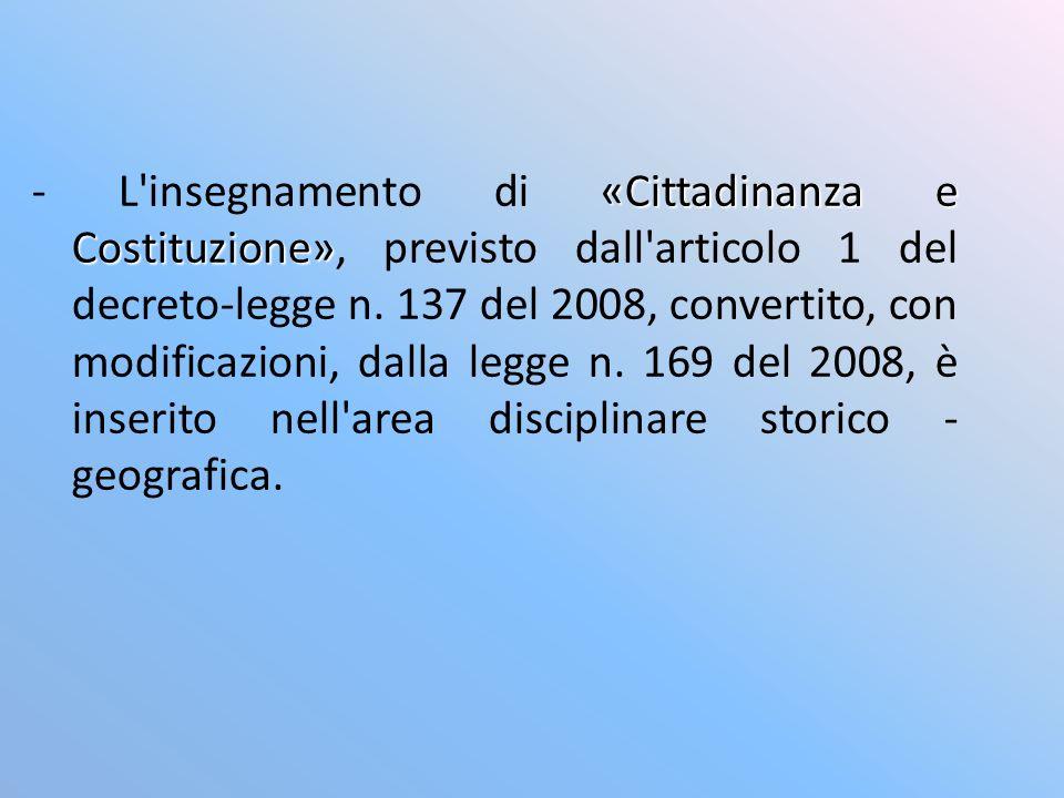 «Cittadinanza e Costituzione» - L'insegnamento di «Cittadinanza e Costituzione», previsto dall'articolo 1 del decreto-legge n. 137 del 2008, convertit
