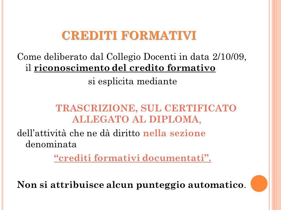 CREDITI FORMATIVI Come deliberato dal Collegio Docenti in data 2/10/09, il riconoscimento del credito formativo si esplicita mediante, TRASCRIZIONE, S