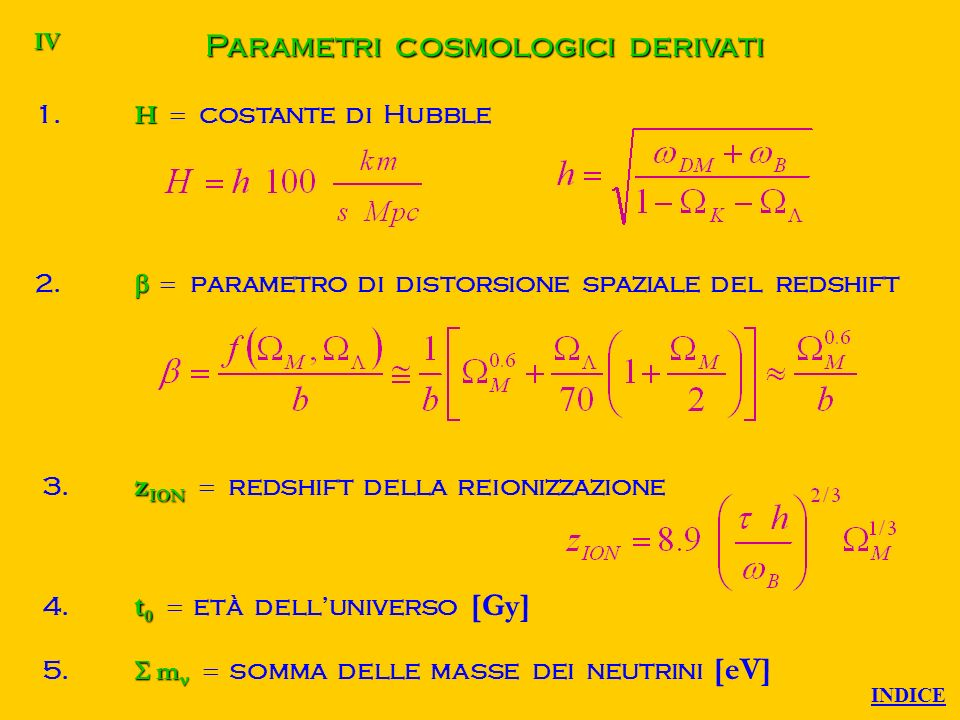 Parametri cosmologici primari 1. profondità ottica di reionizzazione A S 2. A S ampiezza primordiale delle fluttuazioni scalari A T 3. A T ampiezza pr