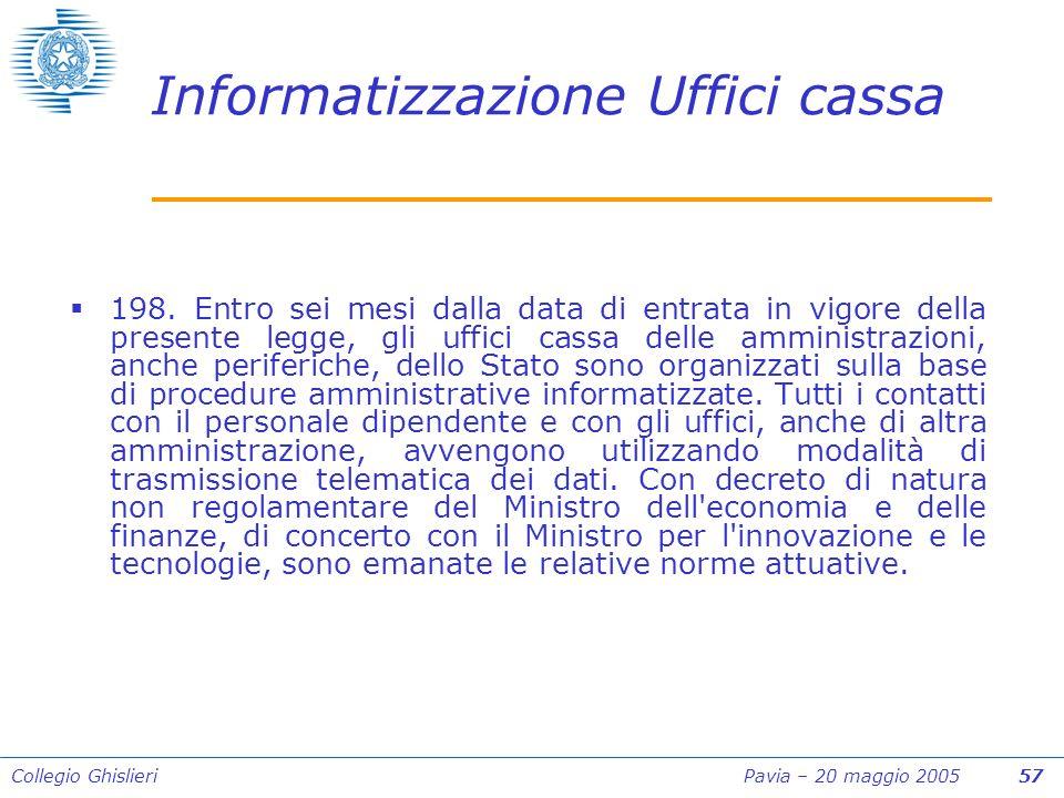 Collegio Ghislieri Pavia – 20 maggio 2005 57 Informatizzazione Uffici cassa 198.