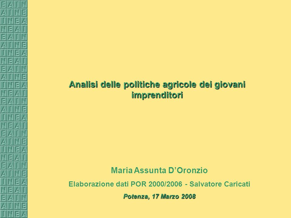 Analisi delle politiche agricole dei giovani imprenditori Maria Assunta DOronzio Elaborazione dati POR 2000/2006 - Salvatore Caricati Potenza, 17 Marzo 2008