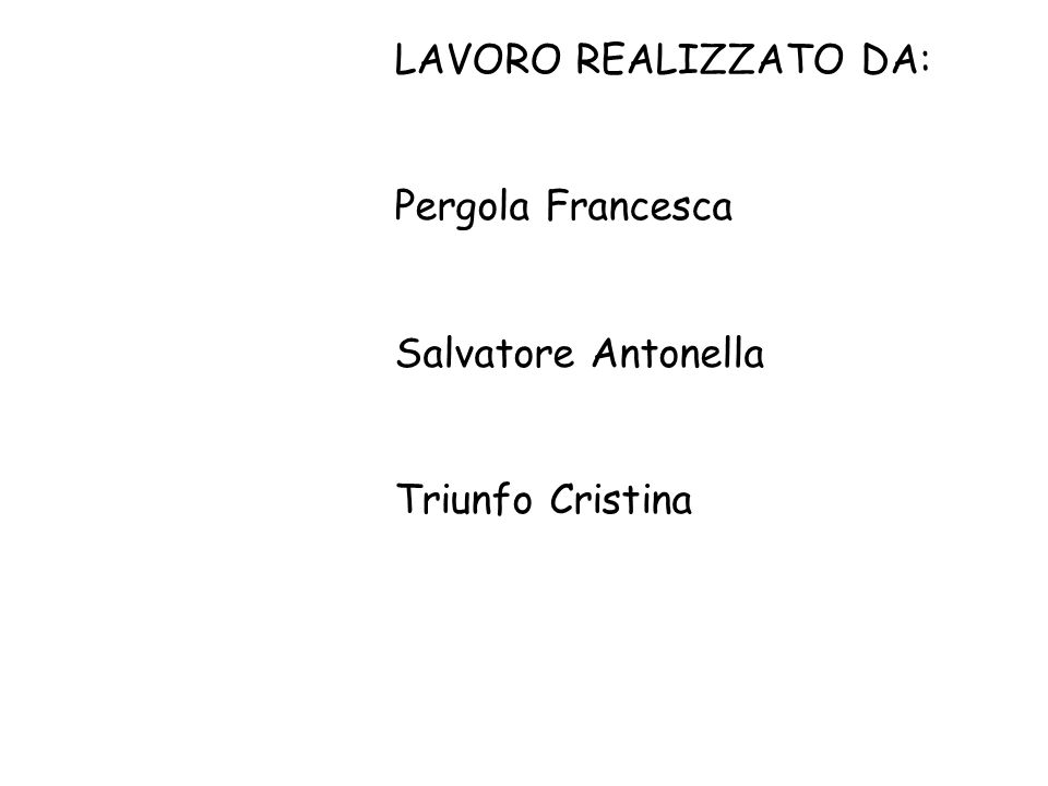 LAVORO REALIZZATO DA: Pergola Francesca Salvatore Antonella Triunfo Cristina